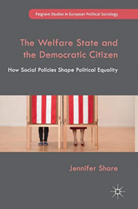 The Welfare State and the Democratic Citizen: How Social Policies Shape Political Equality (Palgrave Studies in European Political Sociology)