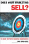 Does Your Marketing Sell?: The Secret of Effective Marketing Communications