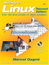 Moving to Linux®: Kiss the Blue Screen of Death Goodbye! Second Edition
