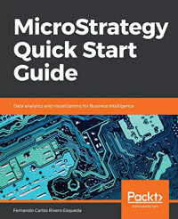 MicroStrategy Quick Start Guide: Data analytics and visualizations for Business Intelligence