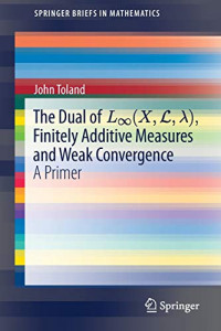 The Dual of L(X,L), Finitely Additive Measures and Weak Convergence: A Primer (SpringerBriefs in Mathematics)