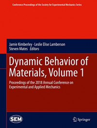 Dynamic Behavior of Materials, Volume 1: Proceedings of the 2018 Annual Conference on Experimental and Applied Mechanics (Conference Proceedings of the Society for Experimental Mechanics Series)