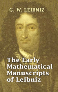 The Early Mathematical Manuscripts of Leibniz (Dover Books on Mathematics)