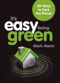 It's Easy Being Green: Simple Ways to Save the Planet: 101 Ways to Save the Planet