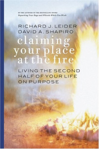 Claiming Your Place at the Fire : Living the Second Half of Your Life on Purpose