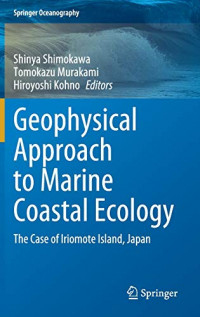 Geophysical Approach to Marine Coastal Ecology: The Case of Iriomote Island, Japan (Springer Oceanography)