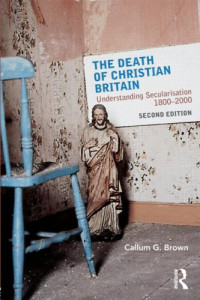 The Death of Christian Britain: Understanding secularisation, 1800-2000