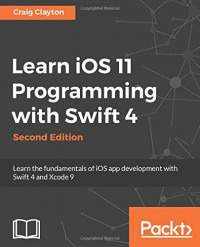 Learn iOS 11 Programming with Swift 4 - Second Edition: Learn the fundamentals of iOS app development with Swift 4 and Xcode 9