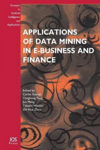 Applications of Data Mining in E-Business and Finance (Frontiers in Artificial Intelligence and Applications)