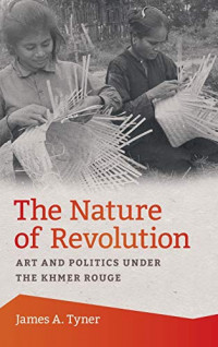 The Nature of Revolution: Art and Politics under the Khmer Rouge