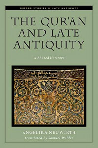 The Qur'an and Late Antiquity: A Shared Heritage (Oxford Studies in Late Antiquity)