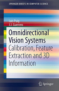 Omnidirectional Vision Systems: Calibration, Feature Extraction and 3D Information (SpringerBriefs in Computer Science)