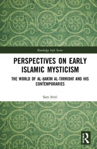 Perspectives on Early Islamic Mysticism: The World of al-?ak?m al-Tirmidh? and his Contemporaries (Routledge Sufi Series)
