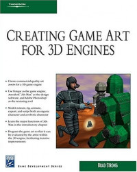 Creating Game Art for 3D Engines (Game Development)