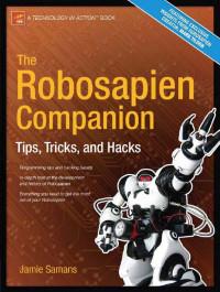 The Robosapien Companion: Tips, Tricks, and Hacks (Technology in Action)