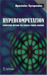 Hypercomputation: Computing Beyond the Church-Turing Barrier (Monographs in Computer Science)