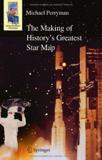 The Making of History's Greatest Star Map (Astronomers' Universe)