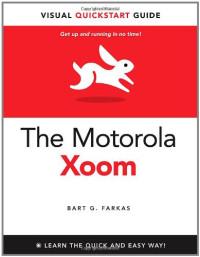The Motorola Xoom: Visual QuickStart Guide