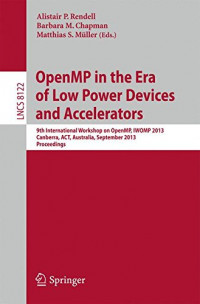 OpenMP in the Era of Low Power Devices and Accelerators: 9th International Workshop on OpenMP, IWOMP 2013, Canberra, Australia, September 16-18, 2013, Proceedings (Lecture Notes in Computer Science)