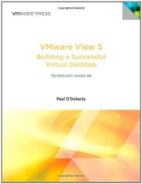 VMware View 5: Building a Successful Virtual Desktop (VMware Press Technology)