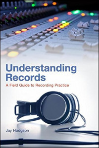 Understanding Records: A Field Guide To Recording Practice
