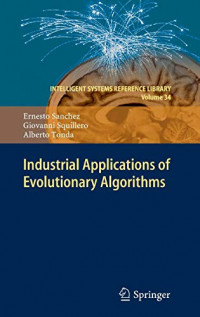 Industrial Applications of Evolutionary Algorithms (Intelligent Systems Reference Library)
