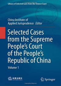 Selected Cases from the Supreme People's Court of the People's Republic of China: Volume 1 (Library of Selected Cases from the Chinese Court)