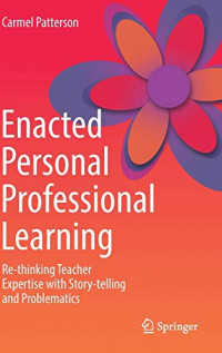 Enacted Personal Professional Learning: Re-thinking Teacher Expertise with Story-telling and Problematics