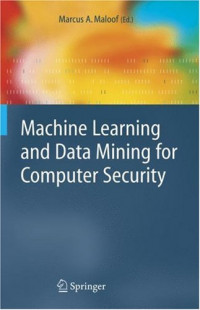 Machine Learning and Data Mining for Computer Security: Methods and Applications