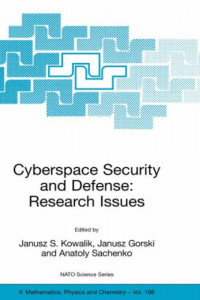 Cyberspace Security and Defense: Research Issues: Proceedings of the NATO Advanced Research Workshop on Cyberspace Security and Defense