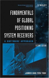 Fundamentals of Global Positioning System Receivers: A Software Approach (Wiley Series in Microwave and Optical Engineering)