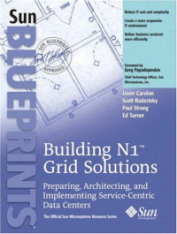 Buliding N1™ Grid Solutions Preparing, Architecting, and Implementing Service-Centric Data Centers (Official Sun Microsystems Resource)