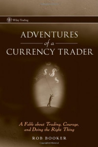 Adventures of a Currency Trader: A Fable about Trading, Courage, and Doing the Right Thing (Wiley Trading)
