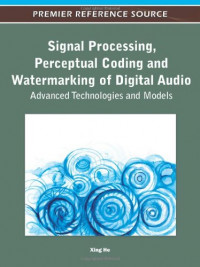 Signal Processing, Perceptual Coding and Watermarking of Digital Audio: Advanced Technologies and Models (Premier Reference Source)