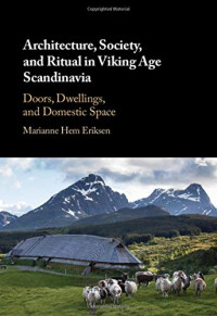 Architecture, Society, and Ritual in Viking Age Scandinavia: Doors, Dwellings, and Domestic Space