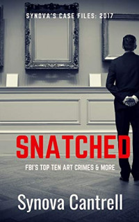 Snatched: The FBI's Top Ten Art Crimes and more (Synova's Case Files)