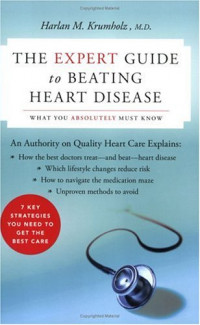The Expert Guide to Beating Heart Disease: What You Absolutely Must Know