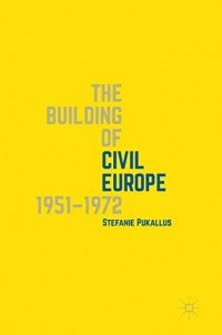 The Building of Civil Europe 1951–1972