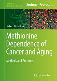 Methionine Dependence of Cancer and Aging: Methods and Protocols (Methods in Molecular Biology, 1866)