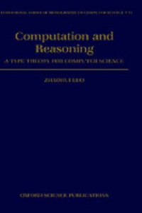Computation and Reasoning: A Type Theory for Computer Science (International Series of Monographs on Computer Science)