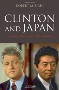 Clinton and Japan: The Impact of Revisionism on U.S. Trade Policy