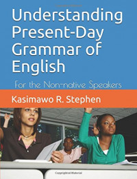 Understanding Present-Day Grammar of English: For the Non-native Speakers
