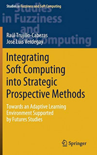Integrating Soft Computing into Strategic Prospective Methods: Towards an Adaptive Learning Environment Supported by Futures Studies (Studies in Fuzziness and Soft Computing)