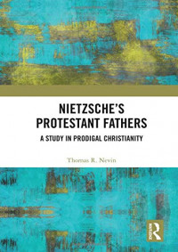 Nietzsche's Protestant Fathers: A Study in Prodigal Christianity