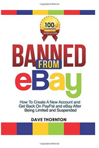 Banned from Ebay: How to Create a New Account and Get Back on PayPal and eBay after Being Limited or Suspended