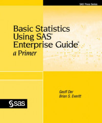 Basic Statistics Using SAS Enterprise Guide: A Primer
