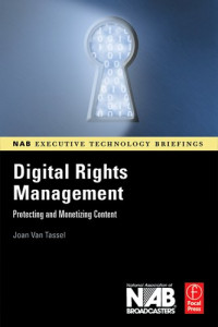 Digital Rights Management: Protecting and Monetizing Content (NAB Executive Technology Briefings)