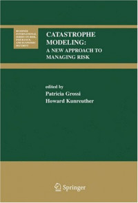 Catastrophe Modeling: A New Approach to Managing Risk (Huebner International Series on Risk, Insurance and Economic Security)