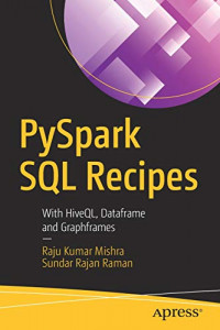PySpark SQL Recipes: With HiveQL, Dataframe and Graphframes