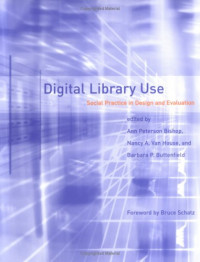 Digital Library Use: Social Practice in Design and Evaluation (Digital Libraries and Electronic Publishing)